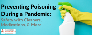 Preventing Poisoning During a Pandemic: Safety with Cleaners, Medications, More @ online